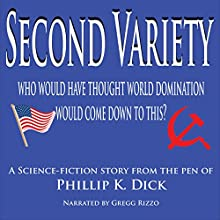Second Variety (       UNABRIDGED) by Phillip K. Dick Narrated by Gregg Rizzo