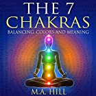 The 7 Chakras: Balancing, Color and Meaning: Hinduism Philosophy and Practice Hörbuch von M. A. Hill Gesprochen von: Andrew Morantz