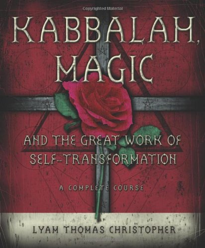 Kabbalah, Magic & the Great Work of Self Transformation: A Complete Course, by Lyam Thomas Christopher