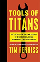 Tools of Titans: The Tactics, Routines, and Habits of Billionaires, Icons, and World-Class Performers  Von Timothy Ferriss