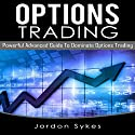 Options Trading: Powerful Advanced Guide to Dominate Options Trading Audiobook by Jordon Sykes Narrated by Dave Wright