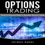 Options Trading: Powerful Advanced Guide to Dominate Options Trading | Jordon Sykes