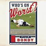 Who's on Worst?: The Lousiest Players, Biggest Cheaters, Saddest Goats and Other Antiheroes in Baseball History | Filip Bondy