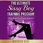 The Ultimate Sissy Boy Training Program: Male to Female Transformation Instructions Hörbuch von  Mistress Dede Gesprochen von: Audrey Lusk