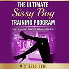 The Ultimate Sissy Boy Training Program: Male to Female Transformation Instructions Audiobook by  Mistress Dede Narrated by Audrey Lusk