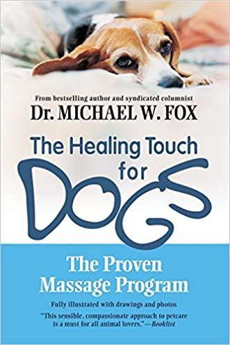 Healing Touch for Dogs: The Proven Massage Program written by Michael W. Fox