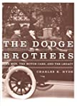 The Dodge Brothers: The Men, the Moto...
