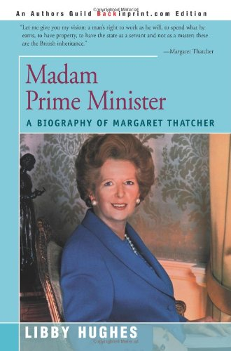 Madam Prime Minister: A Biography of Margaret Thatcher (People in Focus)