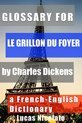 Glossary for Le grillon du foyer by Charles Dickens: a French-English Dictionary PDF