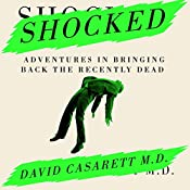 Shocked: Adventures in Bringing Back the Recently Dead | [David Casarett M.D.]