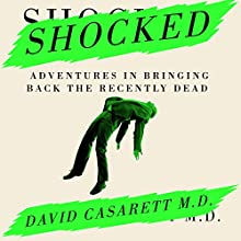 Shocked: Adventures in Bringing Back the Recently Dead (       UNABRIDGED) by David Casarett M.D. Narrated by Walter Dixon