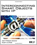 img - for Interconnecting Smart Objects with IP: The Next Internet 1st (first) Edition by Jean-Philippe Vasseur, Adam Dunkels published by Morgan Kaufmann (2010) book / textbook / text book