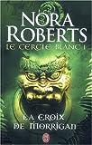 echange, troc Nora Roberts - Le cercle blanc, Tome 1 : La croix de Morrigan