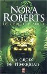 Le cercle blanc, Tome 1 : La croix de Morrigan par Nora Roberts