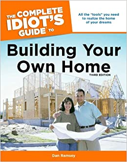 the complete idiot 39 s guide to building your own home