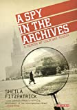 Spy in the Archives, A: A Memoir of Cold War Russia