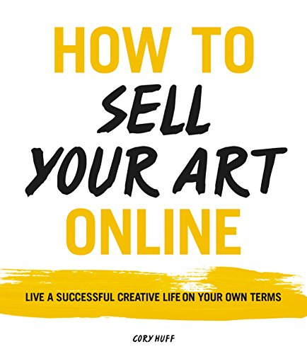 How to Sell Your Art Online: Live a Successful Creative Life on Your Own Terms ISBN-13 9780062414953