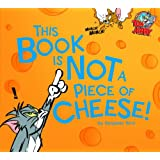 This Book Is Not a Piece of Cheese! (Tom and Jerry)