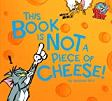 This Book Is Not a Piece of Cheese! (Tom and Jerry) Benjamin Bird