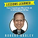Lessons Learned: From a Corporate Guy Who Left His Job to Sell on Amazon Full Time Audiobook by Robert Bagley III Narrated by Gregory Shinn