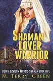 Shaman, Lover, Warrior (Book 5, Olivia Lawson Techno-Shaman)