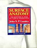 Surface Anatomy: The Anatomical Basis of Clinical Examination (0443040842) by Lumley, J. S. P.