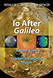 img - for Io After Galileo: A New View of Jupiter's Volcanic Moon (Springer Praxis Books) book / textbook / text book