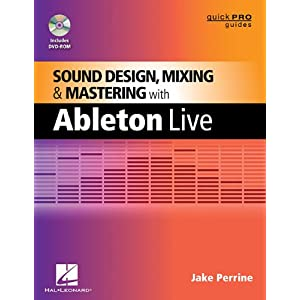 Sound Design, Mixing, and Mastering with Ableton Live (Music Pro Guides) (Quick Pro Guides)