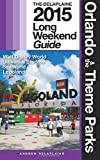 Orlando & the Theme Parks - The Delaplaine 2015 Long Weekend Guide: Including Walt Disney World (Long Weekend Guides)