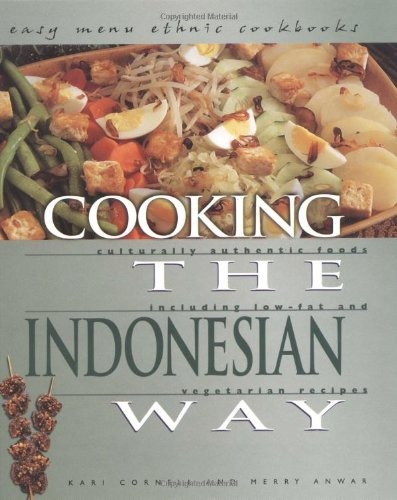 Cooking the Indonesian Way: Culturally Authentic Foods Including Low-Fat and Vegetarian Recipes (Easy Menu Ethnic Cookbooks) by Kari Cornell, Merry Anwar