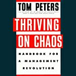 Thriving on Chaos: Handbook for a Management Revolution | Tom Peters