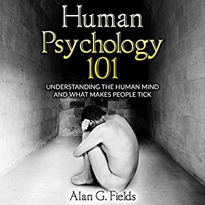 Human Psychology 101: Understanding the Human Mind and What Makes People Tick Audiobook