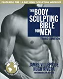 The Body Sculpting Bible for Men, Third Edition: The Ultimate Men's Body Sculpting and Bodybuilding Guide Featuring the Best Weight Training Workouts ... Plans Guaranteed to Gain Muscle & Burn Fat