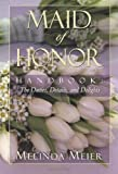 Maid of Honor Handbook: Duties, Details, and Delights