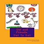 Dot and Friends: Dot to Dot | Philip R Harrison