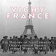 Vichy France: The History of Nazi Germany's Occupation of France During World War II | Livre audio Auteur(s) :  Charles River Editors Narrateur(s) : William Crockett