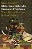 Kleine Geschichte des Essens und Trinkens: Vom offenen Feuer zur Haute Cuisine (Beck'sche Reihe)
