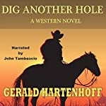 Dig Another Hole: A Western Novel | Gerald Hartenhoff