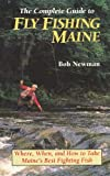 img - for The Complete Guide to Fly Fishing Maine Where, When, and How to Take Maine's Best Fighting Fish book / textbook / text book