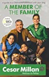 A Member of the Family: Cesar Millan's Guide to a Lifetime of Fulfillment with Your Dog by Millan, Cesar [18 February 2010] Cesar Millan