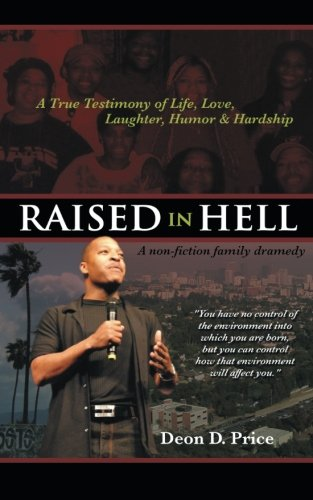 Raised In Hell: A Non-Fiction Family Dramedy. You Have No Control Of The Environment Into Which You Are Born, But You Can Control How That Environment Will Affect You. front-1035759