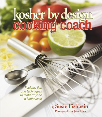 Kosher By Design Cooking Coach: Recipes, tips and techniques to make anyone a better cook by Susie Fishbein