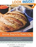 Artisan Bread in Five Minutes a Day: The Discovery That Revolutionizes Home Baking