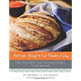Artisan Bread in Five Minutes a Day: The Discovery That Revolutionizes Home Baking ~ Zoe Francois