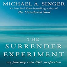 The Surrender Experiment: My Journey into Life's Perfection (       UNABRIDGED) by Michael A. Singer Narrated by Michael A. Singer