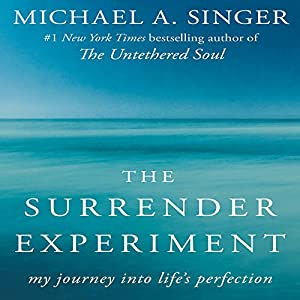 The Surrender Experiment: My Journey into Life's Perfection Hörbuch von Michael A. Singer Gesprochen von: Michael A. Singer