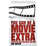 You Can Be A Movie Extra - The Complete Guide to Working as a Supporting Artiste in Film and TVby Rob Martin