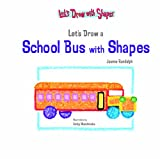 Let's Draw a School Bus with Shapes (Let's Draw with Shapes)
