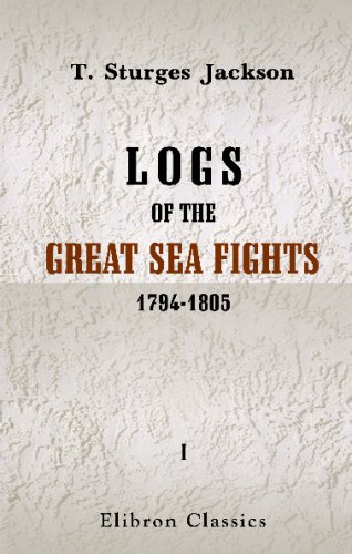 Logs of the Great Sea Fights, 1794-1805: Volume 1 PDF
