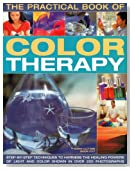 The Practical Book of Color Therapy: Step-by-Step Techniques to Harness the Healing Powers of Light and Color, Shown in Over 150 Photographs